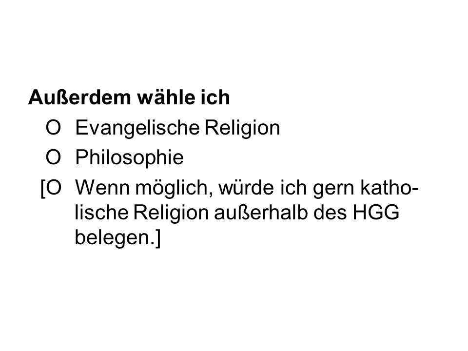 Außerdem wähle ich O Evangelische Religion. O Philosophie. [O Wenn möglich, würde ich gern katho-